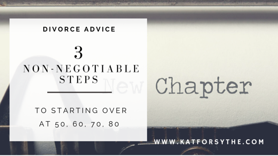Three Non-Negotiable Steps to Starting Over at 50, 60, 70